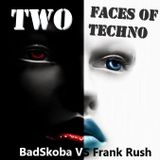 TWO FACES OF TECHNO BY FRANK RUSH & BADSKOBA
