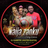 NAIJA ZANKU DANCE MIXTAPE BY DJ GARRYTEE (MASTER BLASTER)