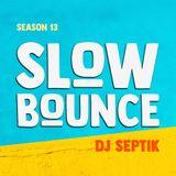 SlowBounce Radio #360 with Dj Septik - 13TH SEASON KICK OFF