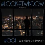 ALEXKINGDOMPRO - #LOOKATWINDOW (PODCAST #001)
