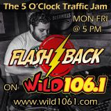 WiLD 106.1 FM - 5 O'Clock Traffic Jam - 05-29-2015 - FLASHBACK