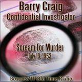 Barry Craig Confidential Investigator - Scream For Murder (07-19-53)
