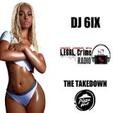 THE TAKEDOWN WITH DJ 6IX ON LEGAL CRIME RADIO 03.07.2019