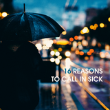 16 REASONS TO CALL IN SICK