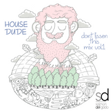 House Dude - Dont lissen this mix Vol.1