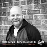 Brad Impact - ImpactCast - SIDE B [PhaseCast 12]