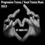 003_Progressive Trance;  Vocal Trance Music # ABEN MIX