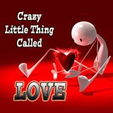 Crazy Little Thing Callled.......LOVE