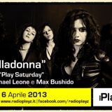 "Play Saturday - 06/04/13 (Ospiti: i ""Belladonna"", Giovanni Annese, ""DB"")"