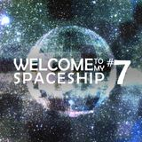 Welcome To My Spaceship #7