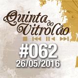 Quinta do Vitrolão #062 - 26.05.2016