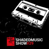 Shaded Music Show #29