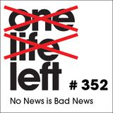One Life Left -- s16e08 -- #352 -- No News is Bad News