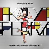 This Is How We Do (The Eduardo Esquivel Extended Mix)
