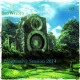 03 - Progressive Session With DJ BroWn3rs June 2014