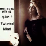 Make Techno with Me #07 - Twisted Mind