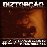 Diztorção #47 - Grandes Obras do Metal Nacional