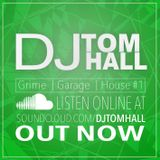 Grime/Garage/House | Follow @DjTomHall on twitter