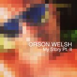 Orson Welsh - My Story pt. II