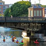 Urban Daydreams - Catch The Sun - Part One