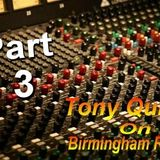 Birmingham Radio Part 3 With Tony Quinn  2010 Written And Produced By Tony Quinn