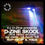 D-ZINE SKOOL (the radio show) (air date - 18 APRIL '16)