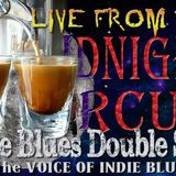 """LIVE from the Midnight Circus """"Indie Blues Double Shot"""" 12/3/2017"""