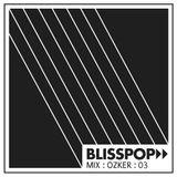 Blisspop Mix Series #03: Ozker