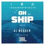 DJ Wonder - #SUMMERFRIDAYS - Oh Ship! 2016