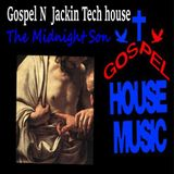 Gospel N  Jackin Tech house