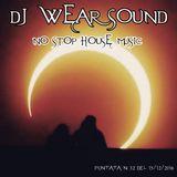DJ WEAR SOUND - NO STOP HOUSE MUSIC  Puntata n 32 del 15/12/2016