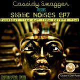 Cassidy Swagger - Static Noises Episode 7 (Live on  www.GlobalEDMradio.com)