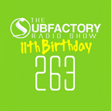 The Subfactory Radio Show #263 - 11th Birthday Spesh