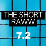 The Short Raww 7.2