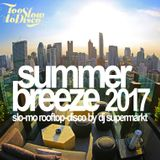 summer breeze 2017 - slo-mo rooftop disco mix by dj supermarkt / too slow to disco