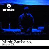 InHouse Podcast 008 - Martin Zambrano