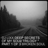 Dj Lixx - Deep Secrets Of My Soul : Part 1 of 3 - Broken Soul