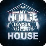 Makaj Project - My House Is Your House (Electro House Club Mix)(01.04.2018)