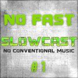 NO FAST Pres. SLOWCAST #1 - No Conventional Music