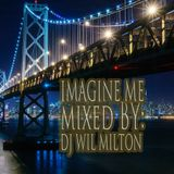Imagine Me-Mixed by DJ Wil Milton