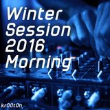 kr00t0n - Winter Session 2016 Morning [December 2016]