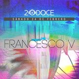 Francesco V @ 20DOCE (24.02.2018)
