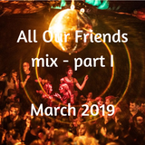All Our Friends, 16 March 2019, Part I