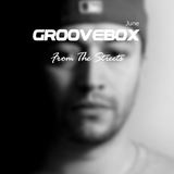 Groovebox - From The Streets June