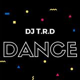 DJ T.R.D Dance Remixes- Session 12