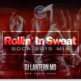 "Rollin' In Sweat - Dj Lantern MD ""Soca 2015"