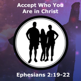 Accept Who You Are in Christ - Ephesians 2:19-22