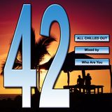 All Chilled Out 42 Who Are you