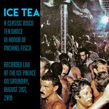 Ice Tea:  A Classic Disco Tea Dance in honor of Michael Fesco