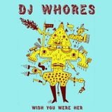 DJ Whores - Wish You Were Her Mix - December 2009